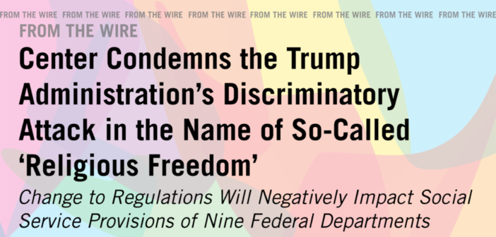 FROM THE WIRE: Center Condemns the Trump Administration's Discriminatory Attack in the Name of So-Called 'Religious Freedom'