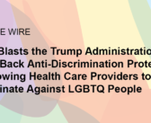 From the Wire: Center Blasts the Trump Administration for Rolling Back Anti-Discrimination Protections and Allowing Health Care Providers to Discriminate Against LGBTQ People