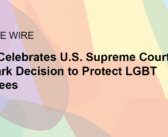 From the Wire: Center Celebrates U.S. Supreme Court Landmark Decision to Protect LGBT Employees