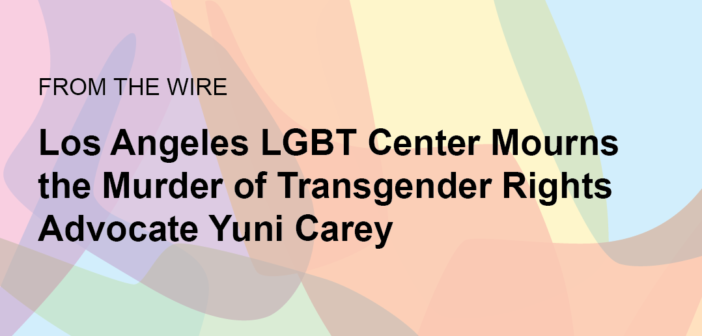 Los Angeles LGBT Center Mourns the Murder of Transgender Rights Advocate Yuni Carey