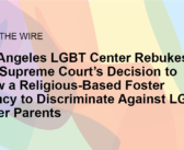 Los Angeles LGBT Center Rebukes U.S. Supreme Court's Decision to Allow a Religious-Based Foster Agency to Discriminate Against LGBT Foster Parents